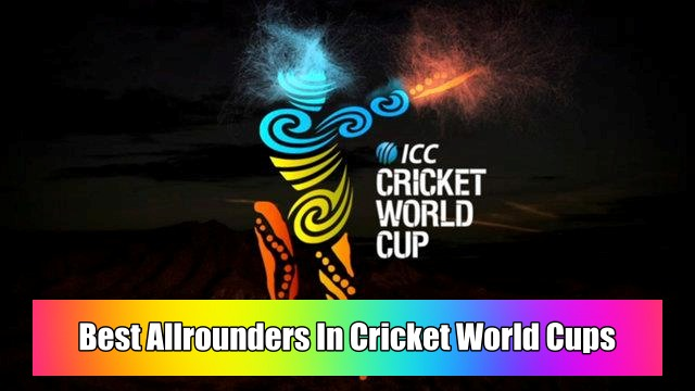 Best Allrounders In Cricket World Cups