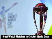 Must Watch Matches in Cricket World Cups